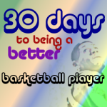 30 Days to being a better basketball player
